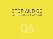 Stop and go L'arte delle Gif animate smaRT 2016